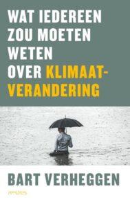 Bart Verheggen Wat iedereen zou moeten weten over klimaatverandering door groen kolonialisme welvaart gefrustreerd door ontzegging van toegang tot energie